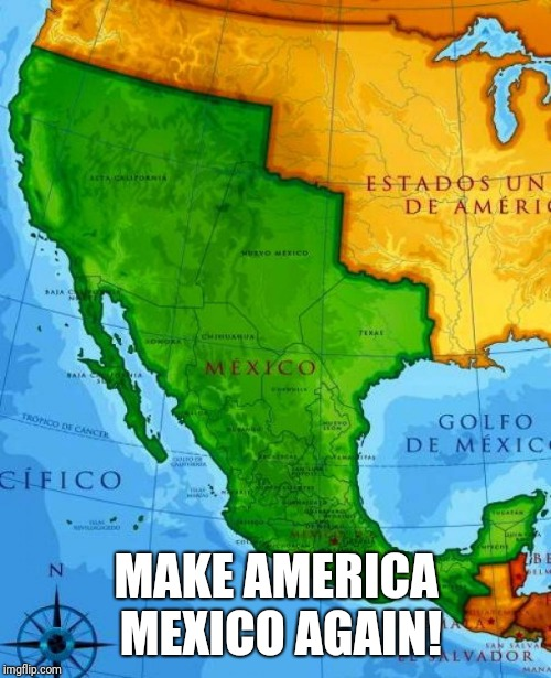 #MAMA | MAKE AMERICA MEXICO AGAIN! | image tagged in mexico | made w/ Imgflip meme maker
