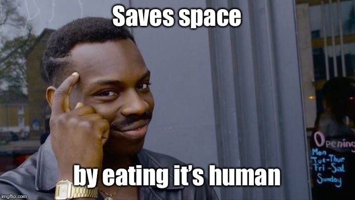 Roll Safe Think About It Meme | Saves space by eating it's human | image tagged in memes,roll safe think about it | made w/ Imgflip meme maker