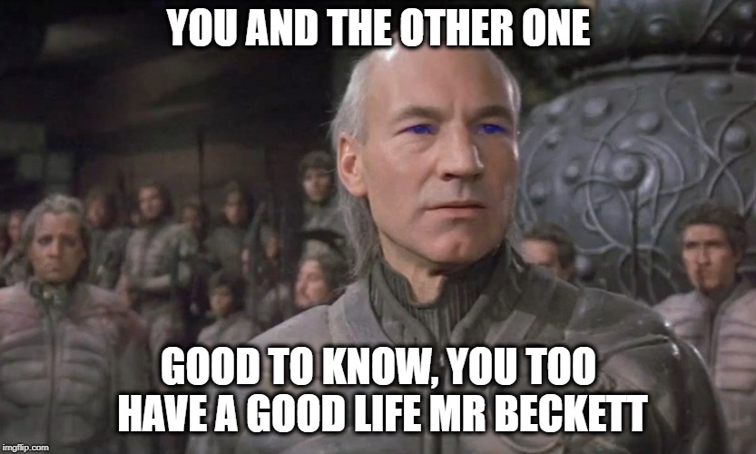 YOU AND THE OTHER ONE GOOD TO KNOW, YOU TOO HAVE A GOOD LIFE MR BECKETT | made w/ Imgflip meme maker