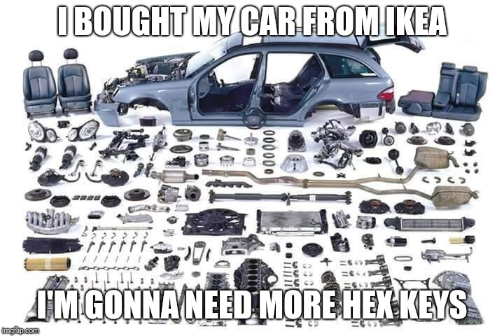 I BOUGHT MY CAR FROM IKEA I'M GONNA NEED MORE HEX KEYS | image tagged in if ikea sold cars | made w/ Imgflip meme maker