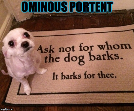A Warm Welcome | OMINOUS PORTENT | image tagged in funny signs,funny dog | made w/ Imgflip meme maker