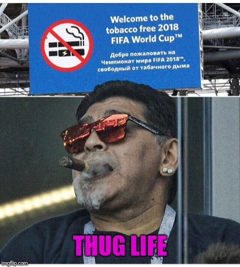 THUG LIFE | image tagged in maradona world cup | made w/ Imgflip meme maker