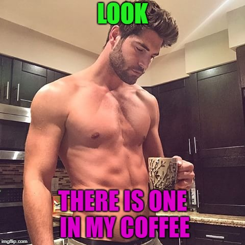 LOOK THERE IS ONE IN MY COFFEE | made w/ Imgflip meme maker
