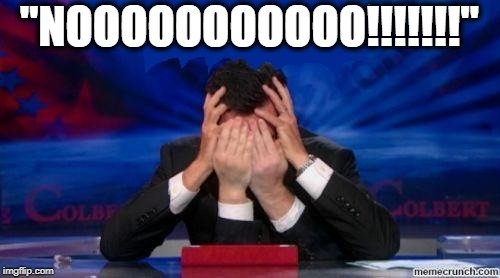 "stephen colbert face palms | ""NOOOOOOOOOOO!!!!!!!"" 