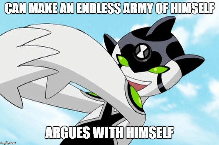CAN MAKE AN ENDLESS ARMY OF HIMSELF ARGUES WITH HIMSELF | image tagged in ditto,ben 10 | made w/ Imgflip meme maker