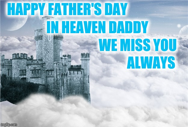 Happy fathers day in heaven |  HAPPY FATHER'S DAY; IN HEAVEN DADDY; WE MISS YOU; ALWAYS | image tagged in fathers day,heaven,missing you | made w/ Imgflip meme maker