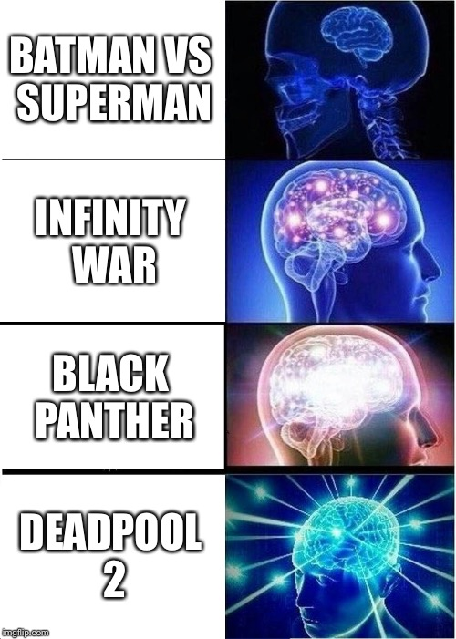 Expanding Brain Meme | BATMAN VS SUPERMAN INFINITY WAR BLACK PANTHER DEADPOOL 2 | image tagged in memes,expanding brain | made w/ Imgflip meme maker