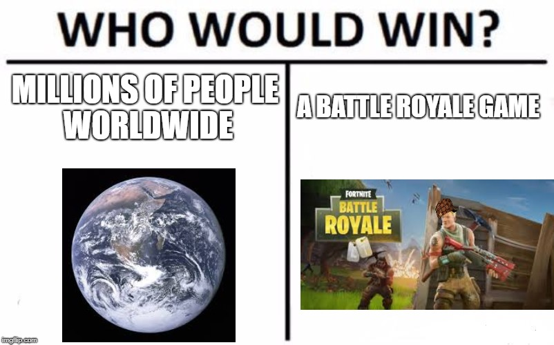 Who Would Win? Meme | MILLIONS OF PEOPLE WORLDWIDE A BATTLE ROYALE GAME | image tagged in memes,who would win,scumbag | made w/ Imgflip meme maker