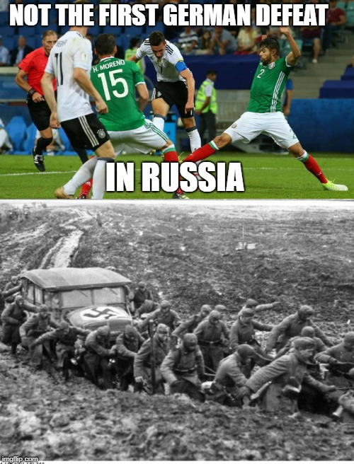 They have a bad habit of losing in Russia | NOT THE FIRST GERMAN DEFEAT IN RUSSIA | image tagged in world cup,russia,germany,mexico,football | made w/ Imgflip meme maker