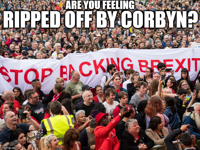 Brexit - Ripped off by Corbyn? | RIPPED OFF BY CORBYN? ARE YOU FEELING | image tagged in corbyn brexit,corbyn eww,communist socialist,party of hate,momentum students,mcdonnell abbott | made w/ Imgflip meme maker