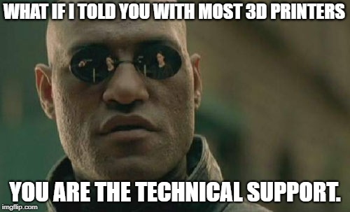 Matrix Morpheus Meme | WHAT IF I TOLD YOU WITH MOST 3D PRINTERS YOU ARE THE TECHNICAL SUPPORT. | image tagged in memes,matrix morpheus | made w/ Imgflip meme maker