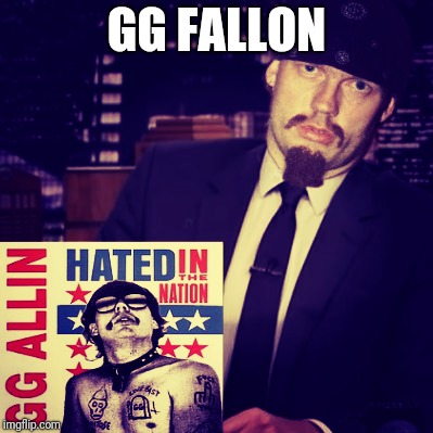 GG Fallon | GG FALLON | image tagged in memes,funny,music,punk rock | made w/ Imgflip meme maker