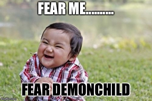 Evil Toddler Meme | FEAR ME.......... FEAR DEMONCHILD | image tagged in memes,evil toddler | made w/ Imgflip meme maker