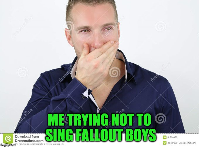 ME TRYING NOT TO SING FALLOUT BOYS | made w/ Imgflip meme maker