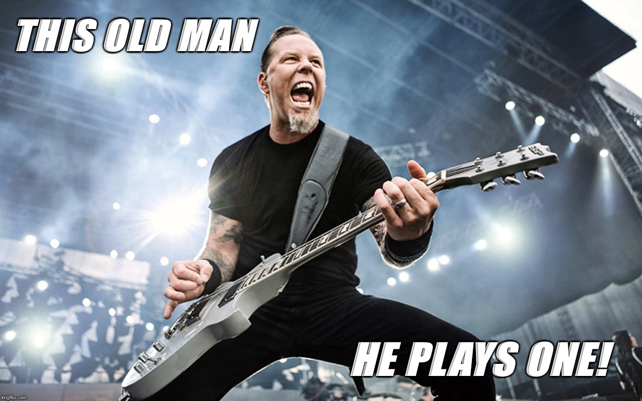 Hetfield Paddywhack! | THIS OLD MAN HE PLAYS ONE! | image tagged in metallica,metal,nursery rhymes,music,funny meme,funny | made w/ Imgflip meme maker