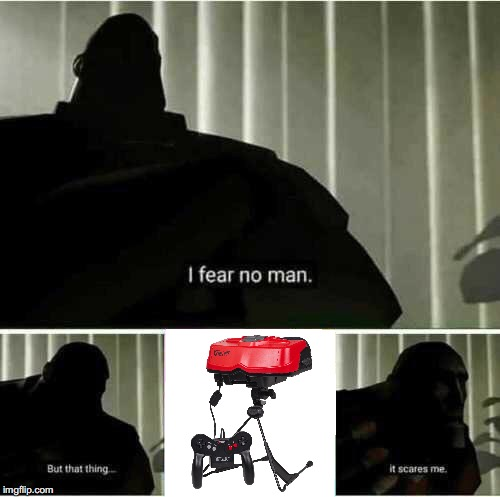 Oh No... | image tagged in i fear no man | made w/ Imgflip meme maker