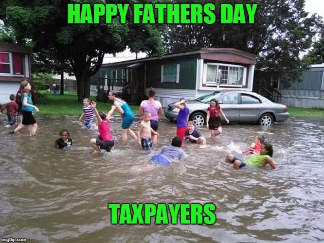 When the government is your Daddy. | HAPPY FATHERS DAY TAXPAYERS | image tagged in redneck swimming pool | made w/ Imgflip meme maker
