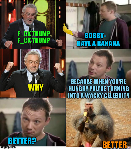 Tony Award 2018 Best Rant | BOBBY-     HAVE A BANANA BETTER WHY BETTER? BECAUSE WHEN YOU'RE HUNGRY YOU'RE TURNING INTO A WACKY CELEBRITY | image tagged in snickers,memes,tony award,robert de niro,rant,meme | made w/ Imgflip meme maker