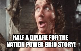 HALF A DINARE FOR THE NATION POWER GRID STORY! | made w/ Imgflip meme maker