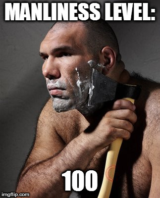MANLINESS LEVEL: 100 | image tagged in shave | made w/ Imgflip meme maker