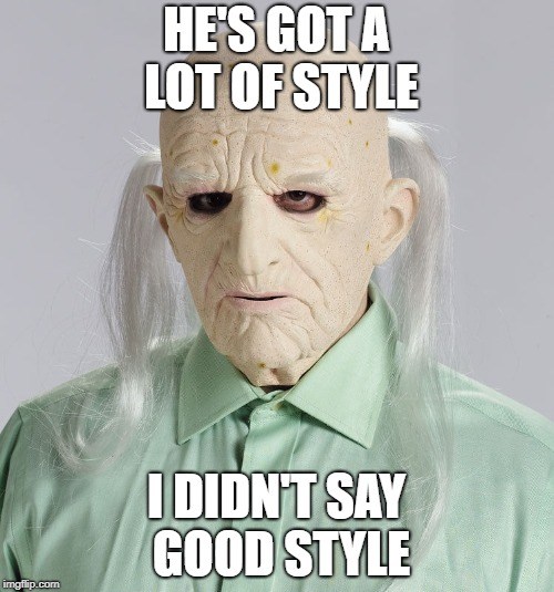 HE'S GOT A LOT OF STYLE I DIDN'T SAY GOOD STYLE | made w/ Imgflip meme maker