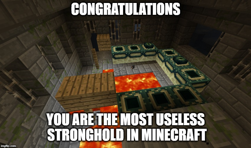 | CONGRATULATIONS YOU ARE THE MOST USELESS STRONGHOLD IN MINECRAFT | image tagged in minecraft,stronghold | made w/ Imgflip meme maker