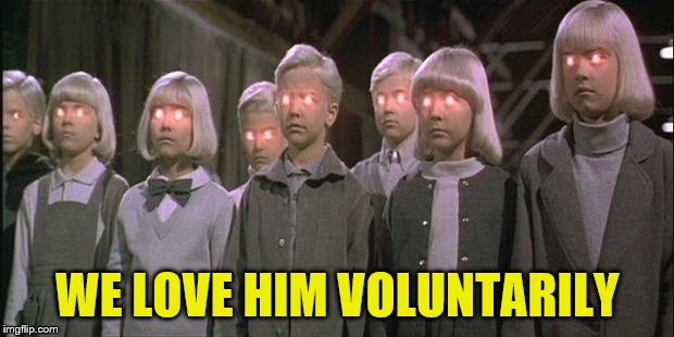 WE LOVE HIM VOLUNTARILY | made w/ Imgflip meme maker