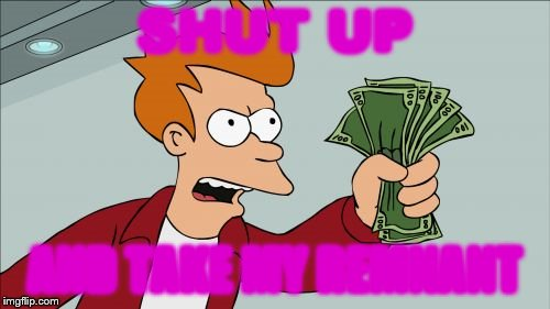 Shut Up And Take My Money Fry Meme | SHUT UP AND TAKE MY REMNANT | image tagged in memes,shut up and take my money fry | made w/ Imgflip meme maker