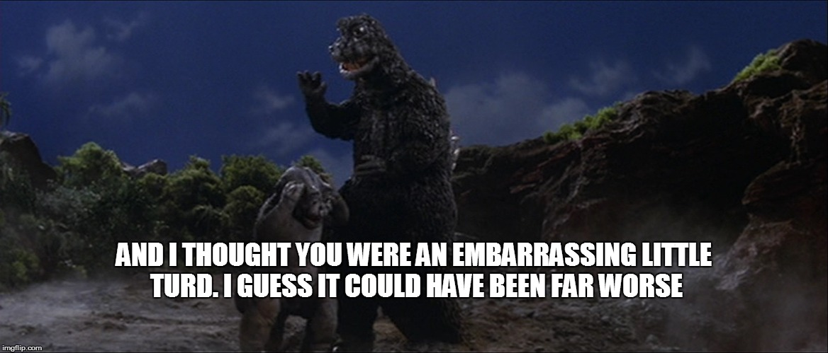AND I THOUGHT YOU WERE AN EMBARRASSING LITTLE TURD. I GUESS IT COULD HAVE BEEN FAR WORSE | made w/ Imgflip meme maker