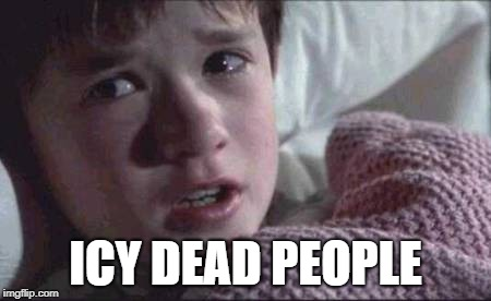 I See Dead People | ICY DEAD PEOPLE | image tagged in memes,i see dead people | made w/ Imgflip meme maker