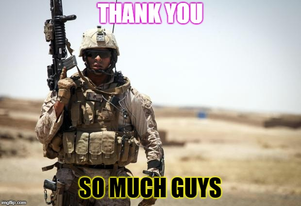 Soldier | THANK YOU SO MUCH GUYS | image tagged in soldier | made w/ Imgflip meme maker