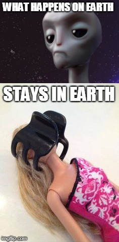 Earth Women Are Easy | WHAT HAPPENS ON EARTH STAYS IN EARTH | image tagged in aliens week,facehugger,earth,women,grey aliens | made w/ Imgflip meme maker