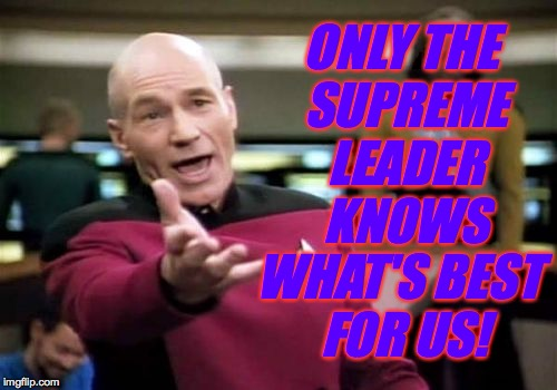 Picard Wtf Meme | ONLY THE SUPREME LEADER KNOWS WHAT'S BEST FOR US! | image tagged in memes,picard wtf | made w/ Imgflip meme maker