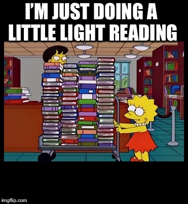 Lisa Books | I'M JUST DOING A LITTLE LIGHT READING | image tagged in lisa books | made w/ Imgflip meme maker