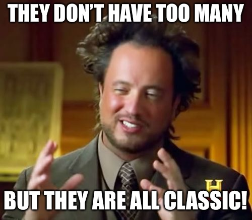 Ancient Aliens Meme | THEY DON'T HAVE TOO MANY BUT THEY ARE ALL CLASSIC! | image tagged in memes,ancient aliens | made w/ Imgflip meme maker