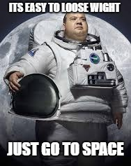 ITS EASY TO LOOSE WIGHT JUST GO TO SPACE | image tagged in space | made w/ Imgflip meme maker