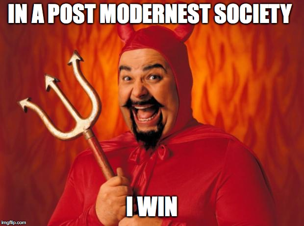 IN A POST MODERNEST SOCIETY I WIN | made w/ Imgflip meme maker