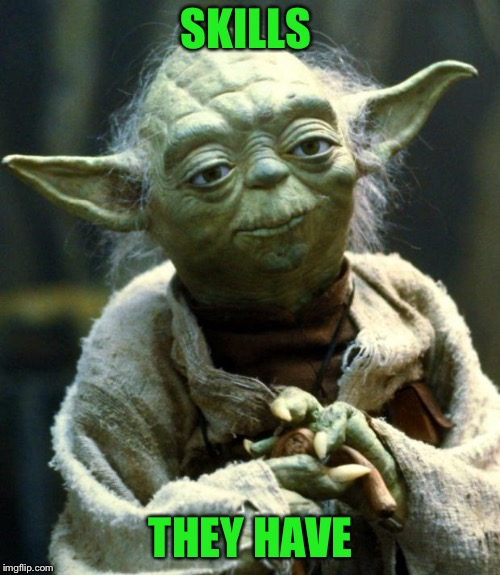 Star Wars Yoda Meme | SKILLS THEY HAVE | image tagged in memes,star wars yoda | made w/ Imgflip meme maker