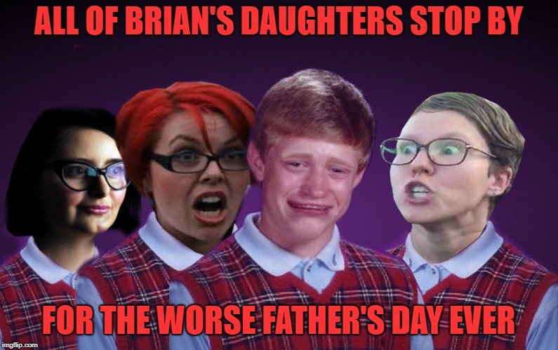 ALL OF BRIAN'S DAUGHTERS STOP BY FOR THE WORSE FATHER'S DAY EVER | made w/ Imgflip meme maker