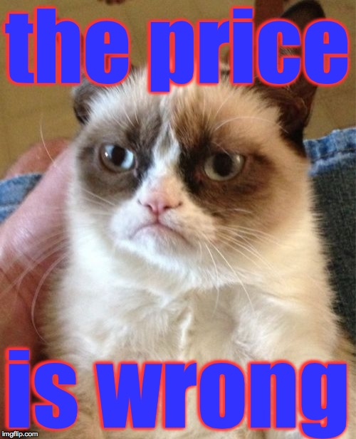 Grumpy Cat Meme | the price is wrong | image tagged in memes,grumpy cat | made w/ Imgflip meme maker