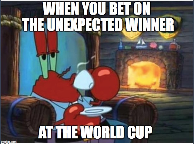 You never know the winner  | WHEN YOU BET ON THE UNEXPECTED WINNER AT THE WORLD CUP | image tagged in world cup,funny,funny memes,too funny,memes,sports | made w/ Imgflip meme maker