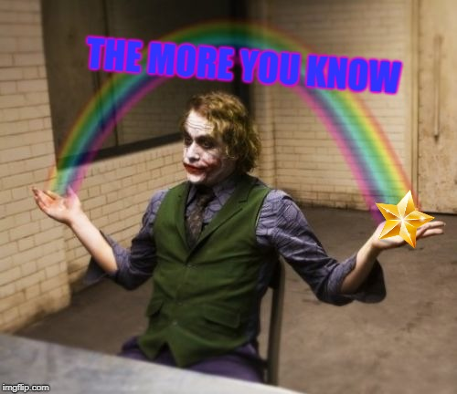 Joker Rainbow Hands | THE MORE YOU KNOW | image tagged in memes,joker rainbow hands | made w/ Imgflip meme maker