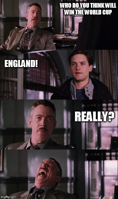 Spiderman Laugh Meme | WHO DO YOU THINK WILL WIN THE WORLD CUP ENGLAND! REALLY? | image tagged in memes,spiderman laugh | made w/ Imgflip meme maker