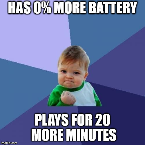 Success Kid Meme | HAS 0% MORE BATTERY PLAYS FOR 20 MORE MINUTES | image tagged in memes,success kid | made w/ Imgflip meme maker