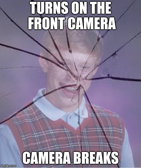 Bad Luck Brian Camera Breaks | TURNS ON THE FRONT CAMERA CAMERA BREAKS | image tagged in bad luck brian camera breaks,bad luck brian,camera | made w/ Imgflip meme maker