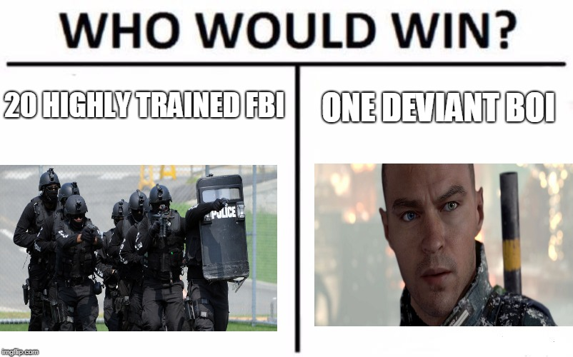 Who Would Win? Meme | 20 HIGHLY TRAINED FBI ONE DEVIANT BOI | image tagged in memes,who would win | made w/ Imgflip meme maker