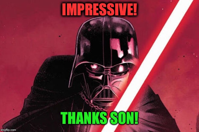 IMPRESSIVE! THANKS SON! | made w/ Imgflip meme maker