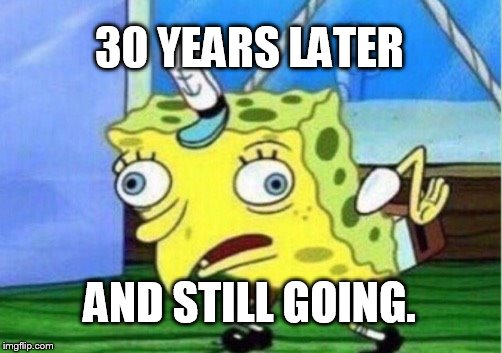After nearly 30 years, SpongeBob is still the frickin flagship of Nickelodeon. (Sigh) smh | 30 YEARS LATER AND STILL GOING. | image tagged in memes,mocking spongebob | made w/ Imgflip meme maker