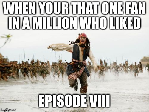 Jack Sparrow Being Chased Meme | WHEN YOUR THAT ONE FAN IN A MILLION WHO LIKED EPISODE VIII | image tagged in memes,jack sparrow being chased | made w/ Imgflip meme maker