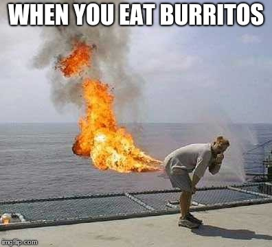 Darti Boy | WHEN YOU EAT BURRITOS | image tagged in memes,darti boy | made w/ Imgflip meme maker